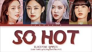 BLACKPINK 블랙핑크 - 'SO HOT (THEBLACKLABEL Remix)' (Color Coded Lyrics Eng/Rom/Han/가사)