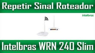 Repetir Sinal do Roteador Intelbras WRN 240 Slim