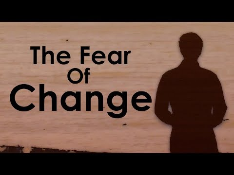 Why We Are All Afraid Of Change