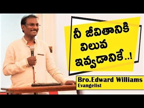 నీ జీవితానికి విలువ ఇవ్వడానికే... | Bro.Edward Williams Messages 2017