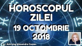 HOROSCOPUL ZILEI ~ 19 OCTOMBRIE 2018 ~ by Astrolog Alexandra Coman