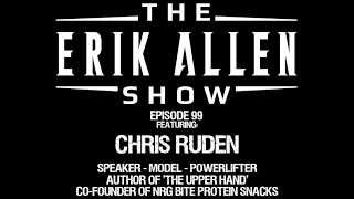 Ep. 99 - Chris Ruden - Author of 'The Upper Hand' - Speaker - Founder of NRG Bite Protein Snack Bars