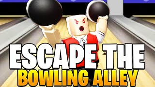 ESCAPE THE BOWLING ALLEY IN ROBLOX