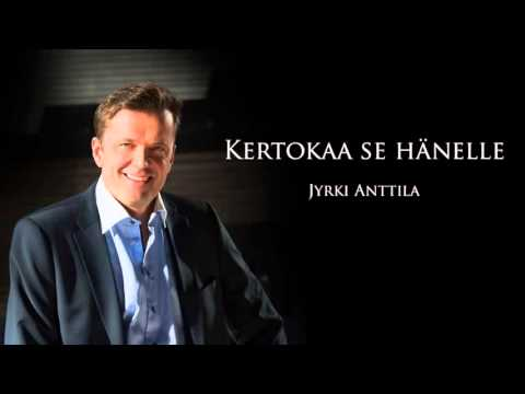 JYRKI ANTTILA - Kertokaa Se Hänelle