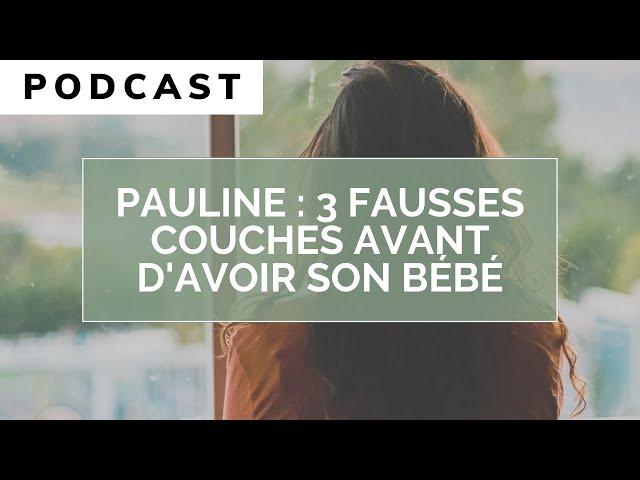 PAULINE \: 3 FAUSSES COUCHES AVANT D\'AVOIR UN BÉBÉ (PODCAST 🎧)