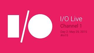 Google I/O 2015 - Day 2 - Channel 1