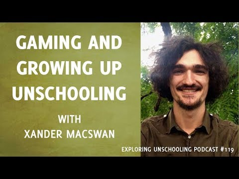Gaming and Growing Up Unschooling with Xander MacSwan, Episode 119