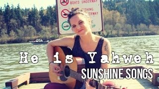 He is Yahweh (sunshine song cover)
