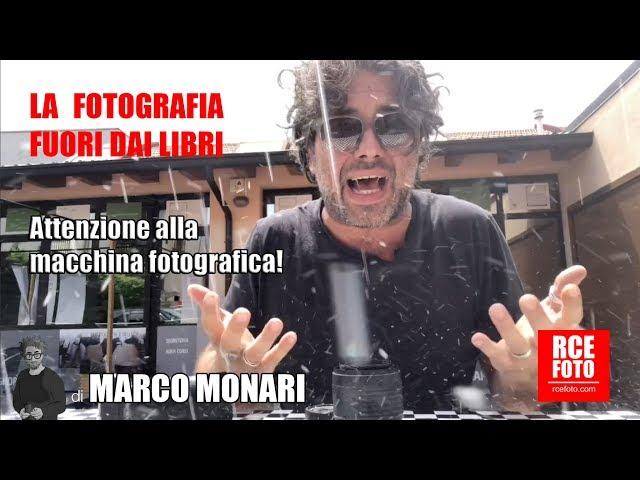 Marco Monari - Attenzione alla vostra macchina fotografica!