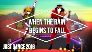 Just Dance 2016 - When The Rain Begins To Fall  by Sky Trucking - Official [US]