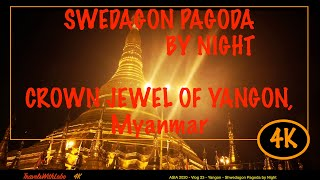 SWEDAGON PAGODA - BY NIGHT - THE CROWN JEWEL OF YANGON