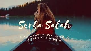 New gvme SERBA SALAH ( X ZB DTG X) DISTRICT GVME