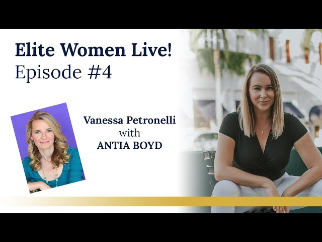 Elite Women Live! Episode #4 with my special guest ANTIA BOYD