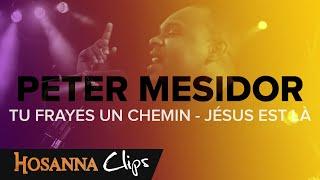 Tu frayes un chemin - Jésus est là - Hosanna clips - Peter Mesidor
