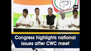 Congress highlights national issues after CWC meet