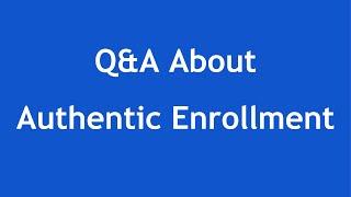 Q&A about Authentic Enrollment