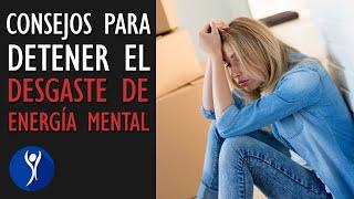 Cómo detener el desgaste de energía mental 😩