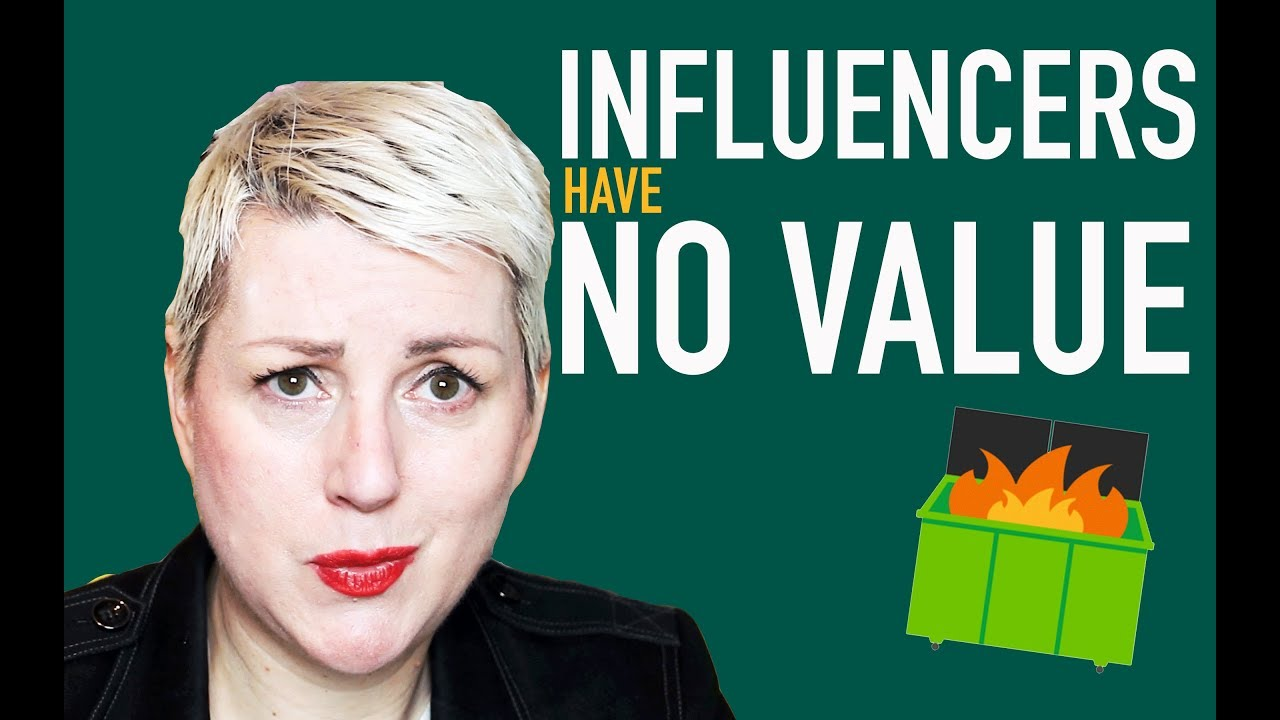Influencers are Worthless — truly.