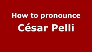 How to pronounce César Pelli (Spanish/Argentina) - PronounceNames.com