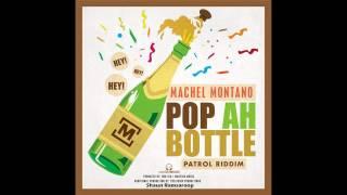 Machel Montano - Pop Ah Bottle - Patrol Riddim - 2015 SOCA