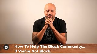 How to help the black community in this moment... If you're not black...