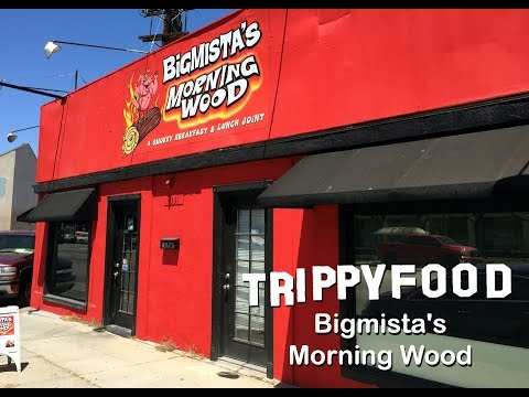 Bigmista's Morning Wood, Long Beach CA - Trippy Food Episode 116