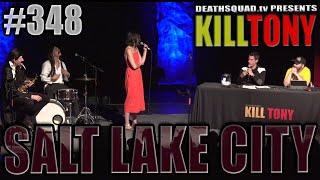 KILL TONY #348 - SALT LAKE CITY