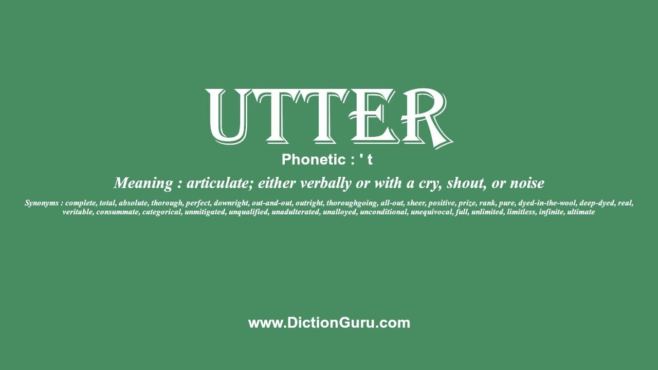 How to Pronounce utter with Meaning, Phonetic, Synonyms and Sentence  Examples