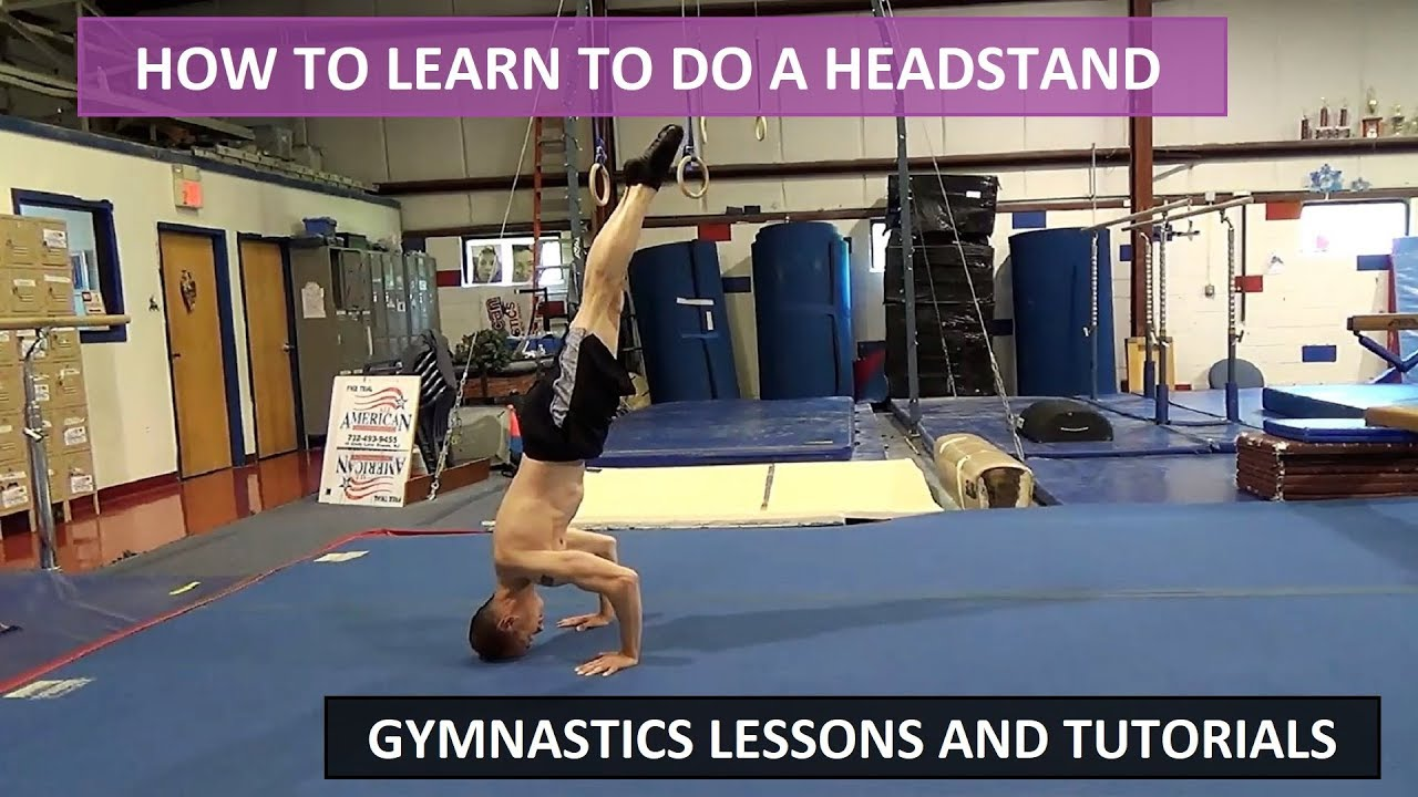 HOW TO LEARN TO DO A HEADSTAND TUTORIAL - Gymnastics ...