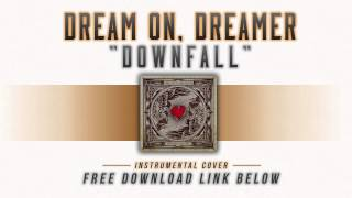 Dream On, Dreamer - Downfall (Instrumental Cover)