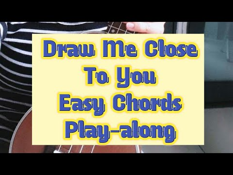 Draw me close to You Ukulele chords by Michael W. Smith - Worship Chords