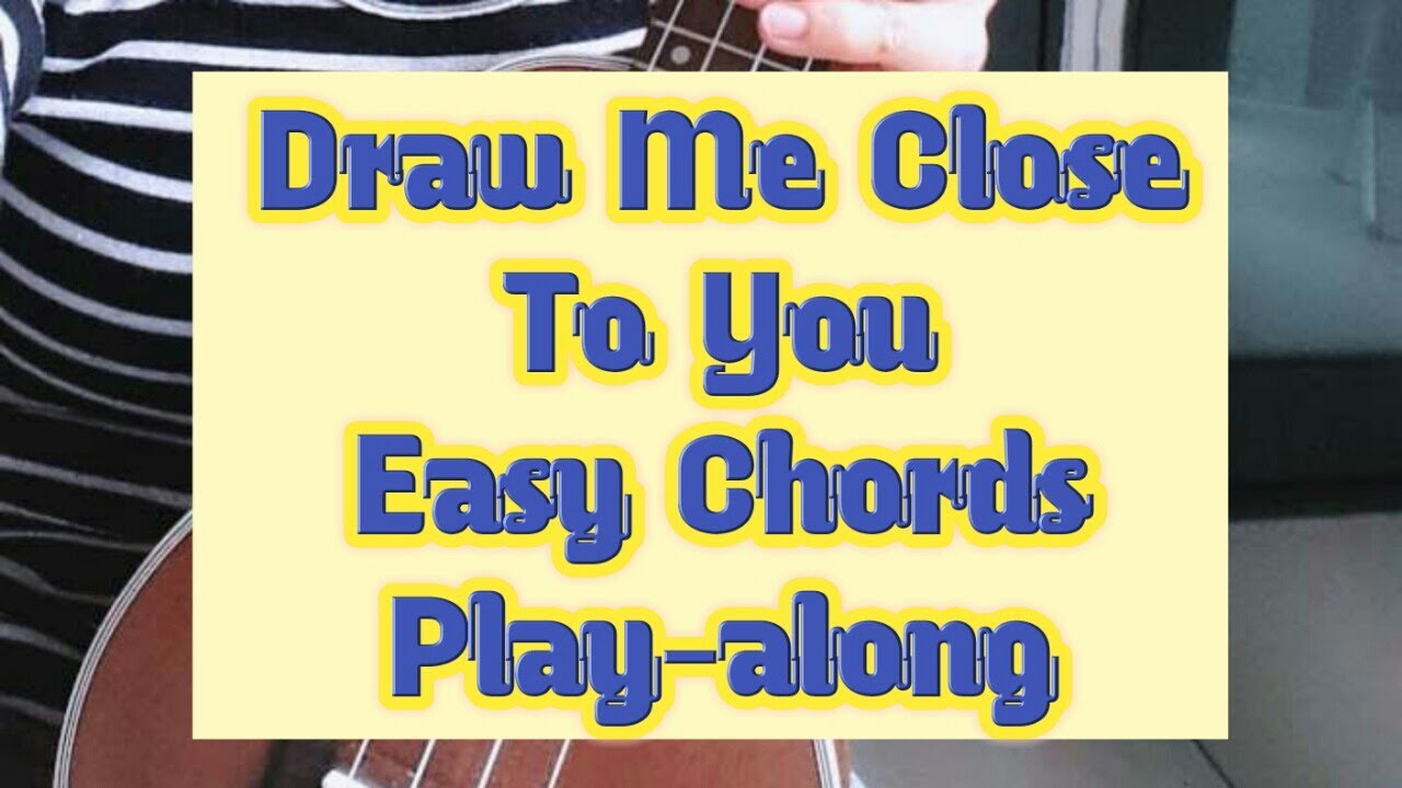 Draw Me Close To You With Easy Chords Youtube