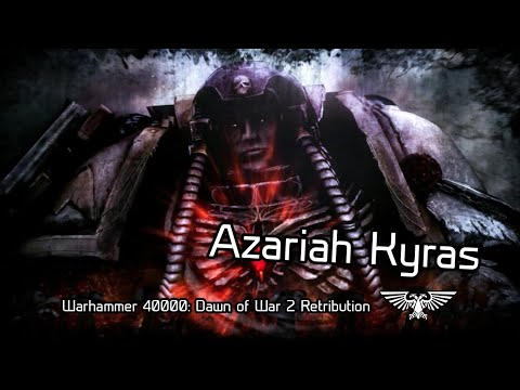 WARHAMMER 40K DAWN OF WAR 2 RETRIBUTION: Tiểu sử nhân vật Azariah Kyras |