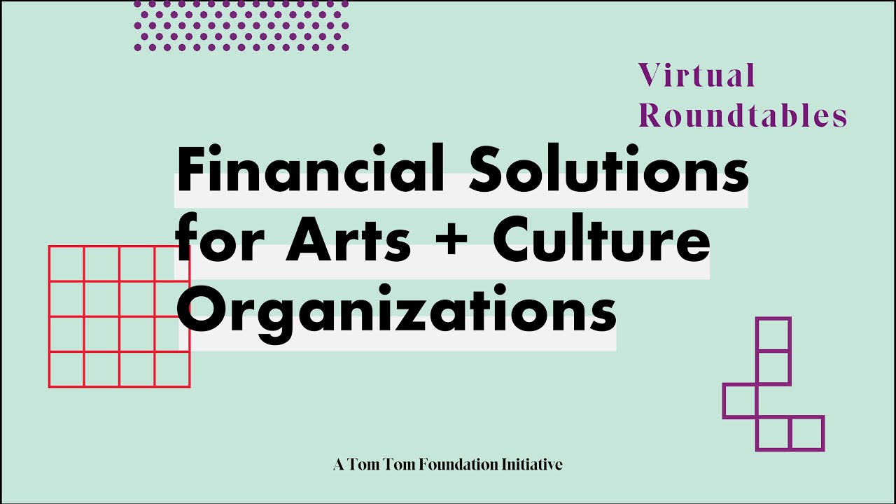 Virtual Roundtable: Financial Solutions for Arts + Culture Organizations