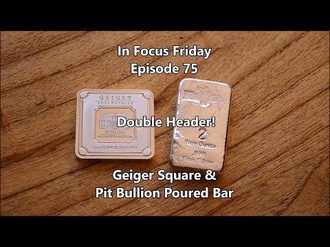 Geiger Square & Pit Bullion Bar - In Focus Friday - Episode 75!