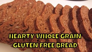 Hearty Whole Grain Bread ~ Gluten Free