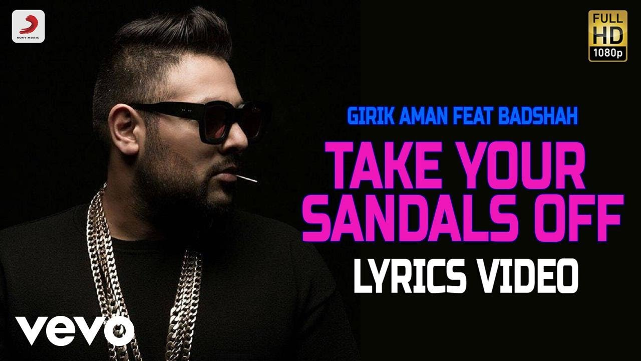 take your sandals off badshah girik aman song