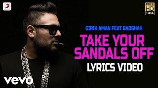 Take Your Sandals Off - Lyrics Video | Girik Aman feat Badshah ft. Badshah