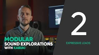 Modular Sound Explorations w. Kabuki – Ep. 2/6 – Expressive Leads – Softube