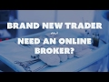 Brand New Trader and Need an Online Broker?