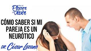 """""""Cómo saber si mi pareja es neurótico"""" Por el Placer de Vivir con el Dr. César Lozano"""