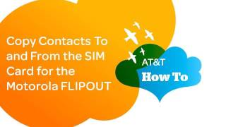 Copy Contacts To and From the SIM Card for the Motorola FLIPOUT: AT&T How To Video Series