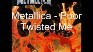 Metallica - Poor Twisted Me (with lyrics)