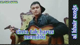 Download Cinta Tak Harus Memiliki cover - Al Khair Songs ST12