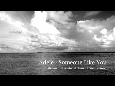 Adele - Someone Like You (Instrumental Ambient Tune of Soul Remix)