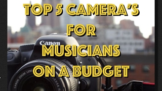 Top 5 Cameras for Musicians on a Budget
