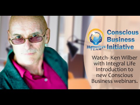 Ken Wilber Introduction to the Humanity's Team Conscious Business Webinars