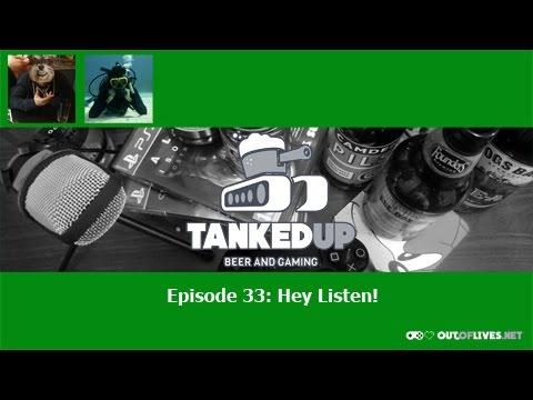 Tanked Up Pod 33: Hey Listen!