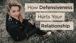 How Defensiveness Hurts Your Relationship