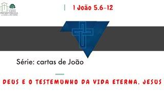 Culto - Deus e o testemunho da vida - 1ª João 5.6-12 - 11/07/21
